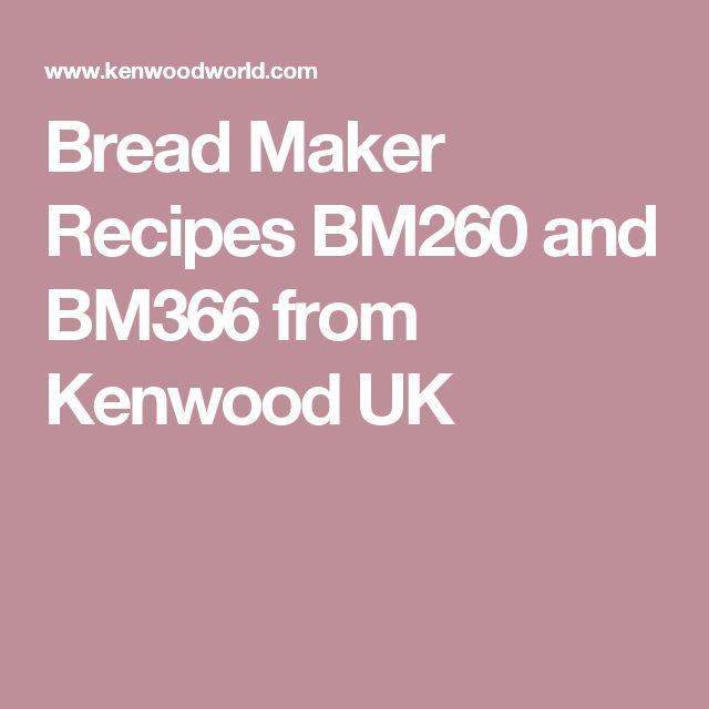 Bread Maker Recipes BM260 and BM366 from Kenwood UK