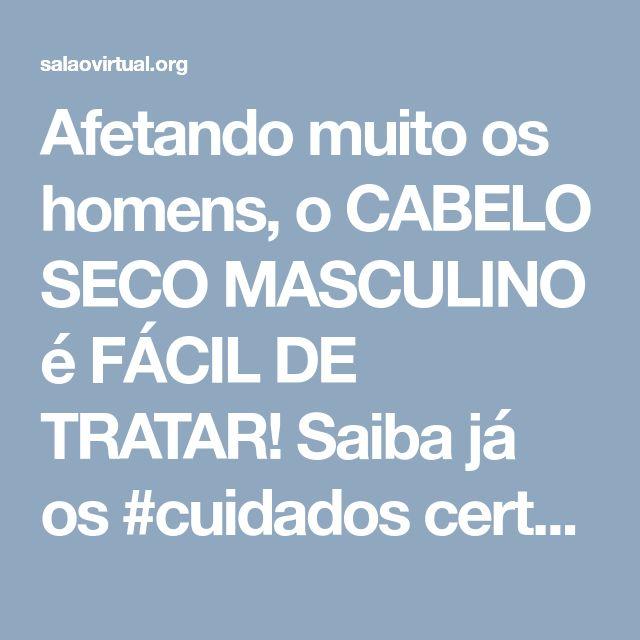 Afetando muito os homens, o CABELO SECO MASCULINO é FÁCIL DE TRATAR! Saiba já os #cuidados certos para esse problema! #salaovirtual