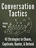 Conversation Tactics: 43 Verbal Strategies to Charm Captivate Banter and Defend by Patrick King (Author) #Kindle US #NewRelease #SelfHelp #eBook #ad