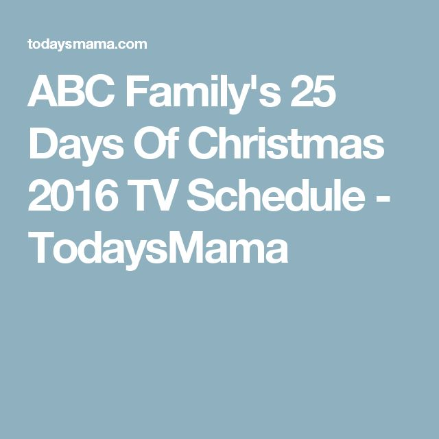 ABC Family's 25 Days Of Christmas 2016 TV Schedule - TodaysMama