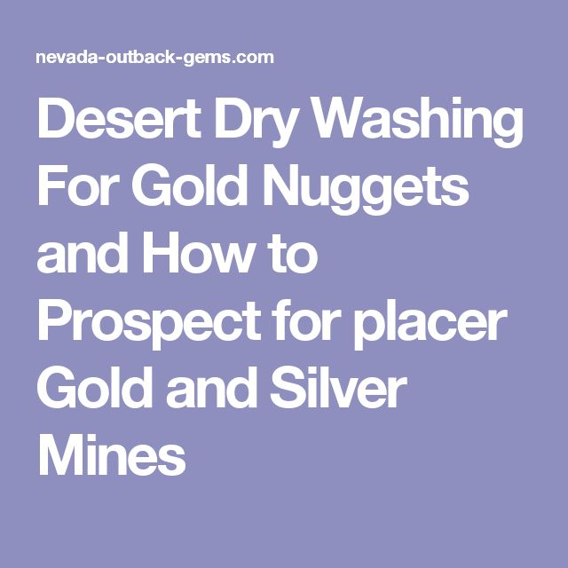 Desert Dry Washing For Gold Nuggets and How to Prospect for placer Gold and Silver Mines