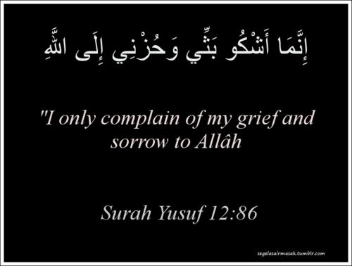 Prophet Yaa'qub/Jacob (Prophet Yusuf/Joseph's daddy) said this to his other sons - read the story in this surah; beautiful.