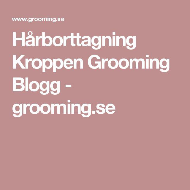 Hårborttagning Kroppen Grooming Blogg  - grooming.se