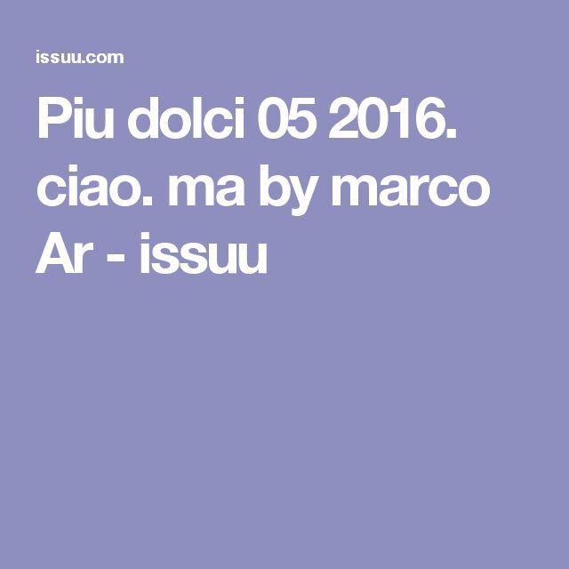 Piu dolci 05 2016. ciao. ma by marco Ar - issuu