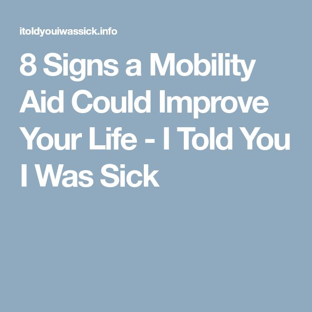8 Signs a Mobility Aid Could Improve Your Life - I Told You I Was Sick