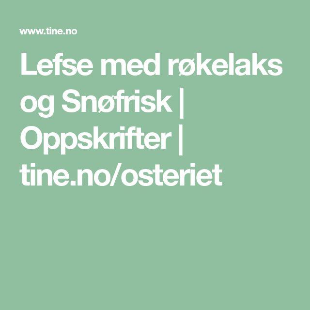 Lefse med røkelaks og Snøfrisk | Oppskrifter | tine.no/osteriet