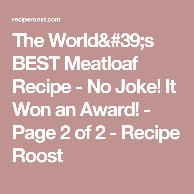The World's BEST Meatloaf Recipe - No Joke! It Won an Award! - Page 2 of 2 - Recipe Roost