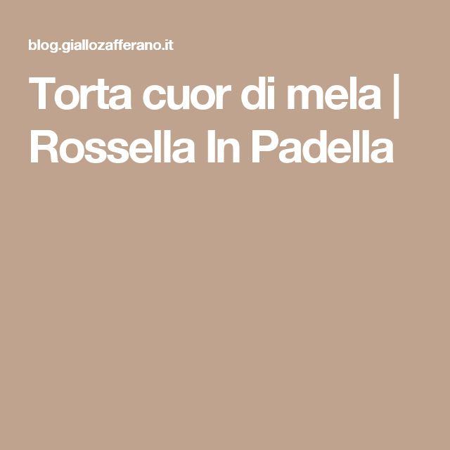Torta cuor di mela   Rossella In Padella