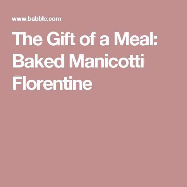 The Gift of a Meal: Baked Manicotti Florentine