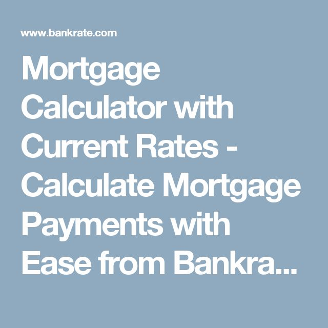 Mortgage Calculator With Current Rates   Calculate Mortgage Payments With  Ease From Bankrate.com