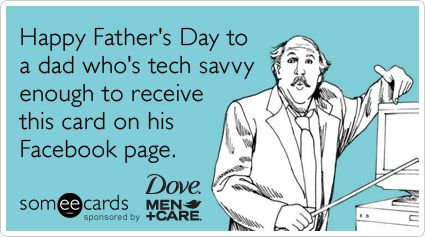 Funny Dove Men+Care Ecard: Happy Father's Day to a dad who's tech savvy enough to receive this card on his Facebook page.