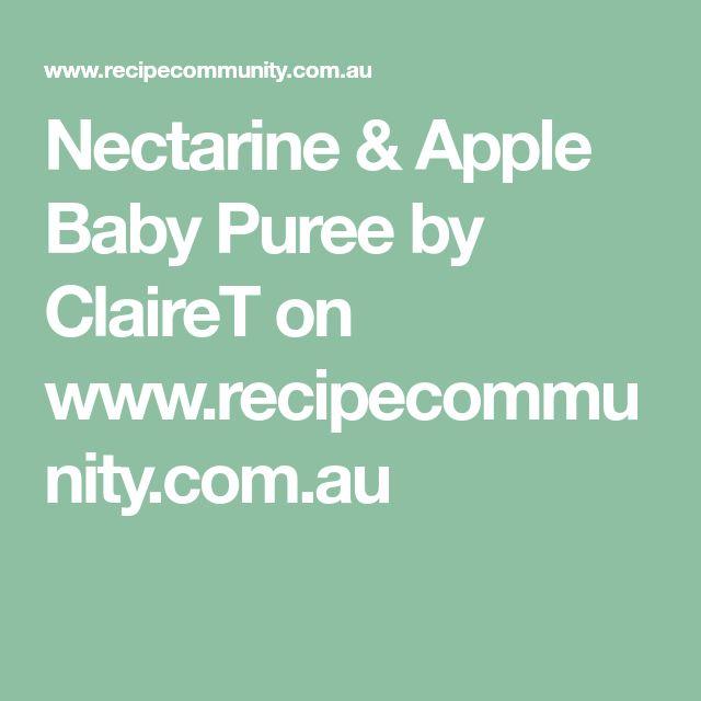 Nectarine & Apple Baby Puree by ClaireT on www.recipecommunity.com.au