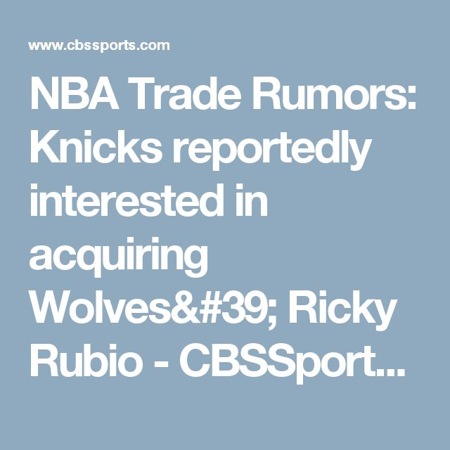 NBA Trade Rumors: Knicks reportedly interested in acquiring Wolves' Ricky Rubio - CBSSports.com