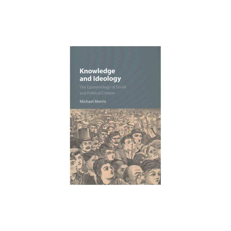 Knowledge and Ideology : The Epistemology of Social and Political Critique (Hardcover) (Michael Morris)