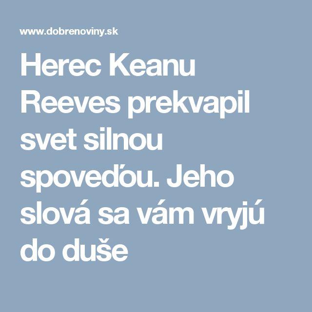 Herec Keanu Reeves prekvapil svet silnou spoveďou. Jeho slová sa vám vryjú do duše