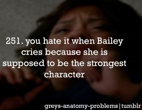 Bailey is one of the stronger characters on the show I think.. She has her moments, but we're all human and we cry.. Just apart of life.