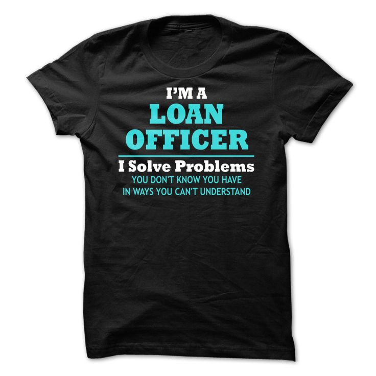 I'm A Loan Officer - I Solve Problems T-Shirt