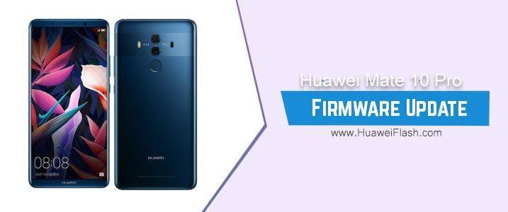 How To Flash Huawei Mate 10 Pro Stock Firmware All Firmwares Repair Your Huawei Mate 10 Pro If It Is Stuck On Huawei Logo Boot S Huawei Mate Firmware Huawei