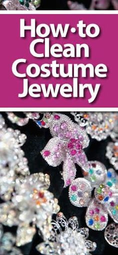 Do you have costume jewelry that needs cleaning? Look no further for the latest how-to's to keep your jewels and gems sparkling.