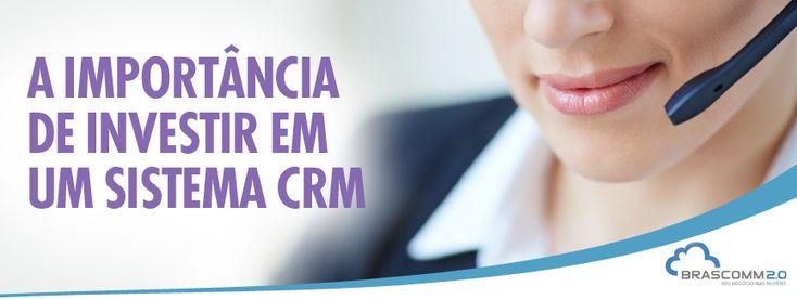 A importância de investir em um sistema CRM Confira: http://www.brascomm.net.br/importancia-de-investir-em-sistema-crm/
