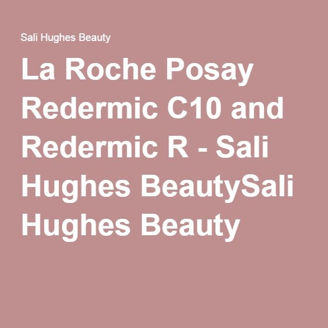 La Roche Posay Redermic C10 and Redermic R - Sali Hughes BeautySali Hughes Beauty