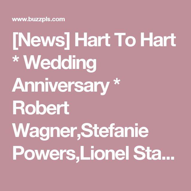 [News] Hart To Hart * Wedding Anniversary * Robert Wagner,Stefanie Powers,Lionel Stander – buzzpls.Com