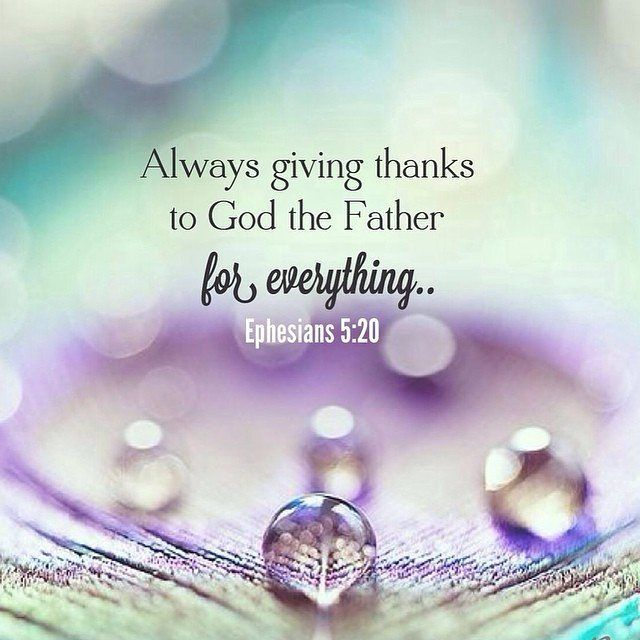 always giving thanks for all things in the name of our Lord Jesus Christ to God, even the Father; (Ephesians 5:20 NAS)