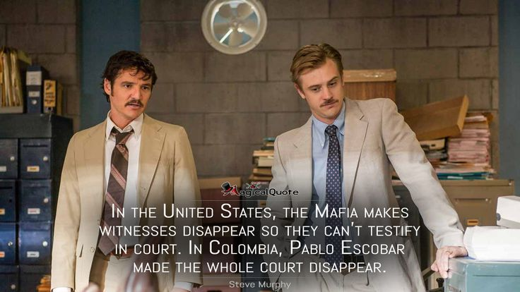#SteveMurphy: In the United States, the Mafia makes witnesses disappear so they can't testify in court. In Colombia, Pablo Escobar made the whole court disappear.  More on: http://www.magicalquote.com/series/narcos/ #Narcos