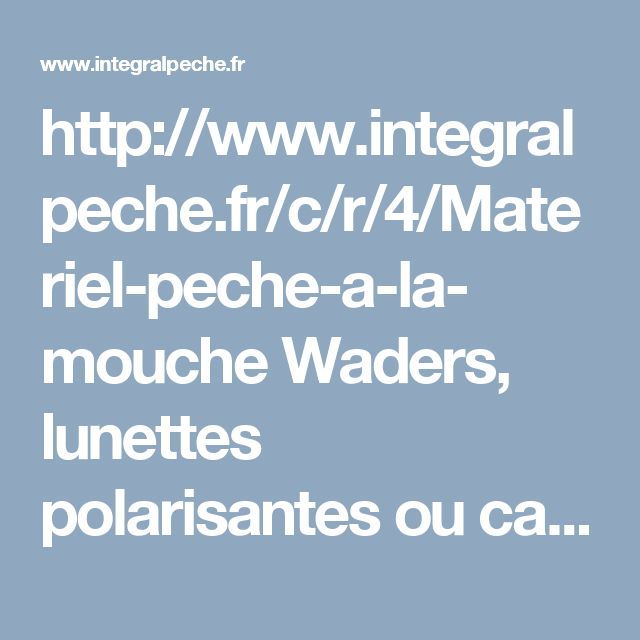 http://www.integralpeche.fr/c/r/4/Materiel-peche-a-la- mouche  Waders, lunettes polarisantes ou cannes et moulinets adaptés pour la pêche à la mouche. Retrouvez sur cette page toute notre gamme de matériel spécialisé pour la pêche à la mouche.  #MaterielPecheBrochet #PecheAuFeeder #PêcheAuSilure
