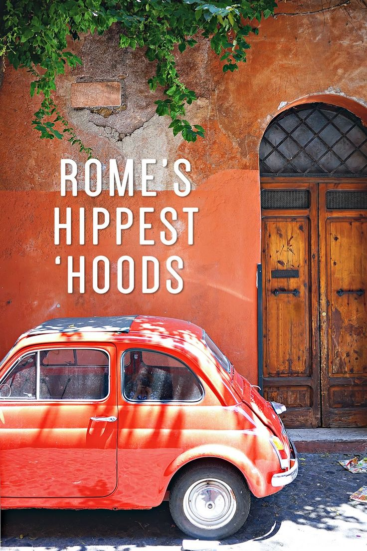 What to see, where to eat and explore in Rome's Hippest Neighborhoods - History In High Heels