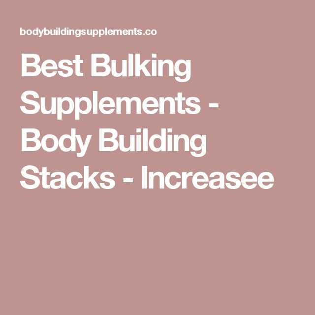 Best Bulking Supplements - Body Building Stacks - Increasee