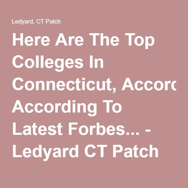 Here Are The Top Colleges In Connecticut, According To Latest Forbes... - Ledyard CT Patch