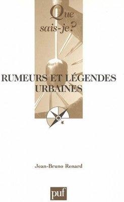 Rumeurs et légendes urbaines / Jean-Bruno Renard. Paris : Presses universitaires de France, 1999