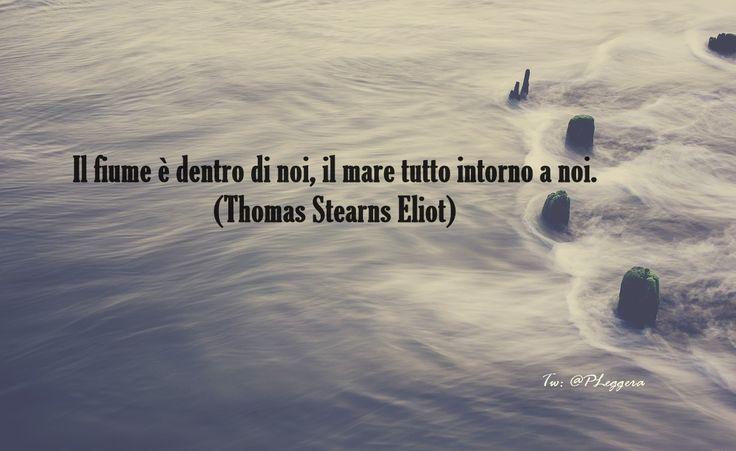 #pensierodelgiornoIl fiume è dentro di noi, il mare tutto intorno a noi. (Thomas Stearns Eliot)