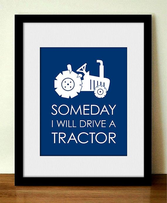 SOMEDAY I'll DRIVE a TRACTOR Nursery Art- love this for a little boy's room!