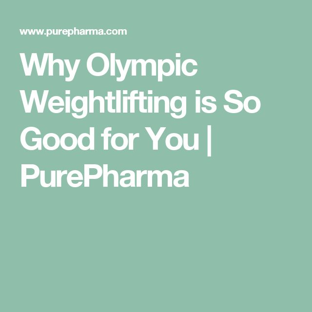 Why Olympic Weightlifting is So Good for You | PurePharma
