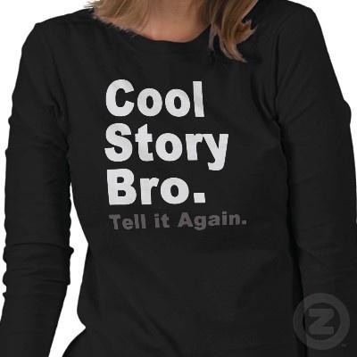 Ladies Long Sleeve T-shirt. Cool Story Bro. Tell it Again. Funny Ladies Tee.