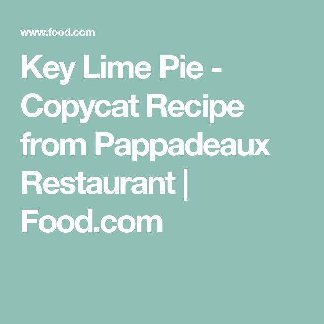 Key Lime Pie - Copycat Recipe from Pappadeaux Restaurant | Food.com