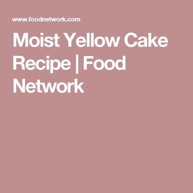 Moist Yellow Cake Recipe | Food Network