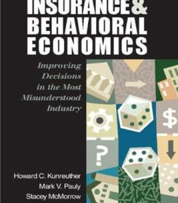 Insurance And Behavioral Economics: Improving Decisions In The Most Misunderstood Industry PDF