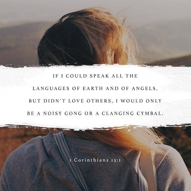 Though I speak with the tongues of men and of angels, and have not charity, I am become as sounding brass, or a tinkling cymbal. 1 Corinthians 13:1 KJV https://bible.com/bible/1/1co.13.1.kjv