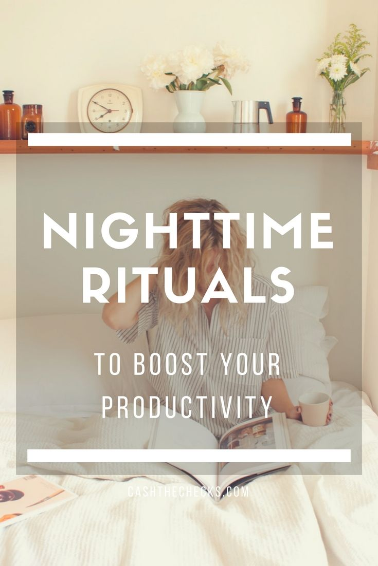 Nighttime Rituals To Boost Your Productivity https://www.cashthechecks.com/nighttime-rituals-boost-productivity/