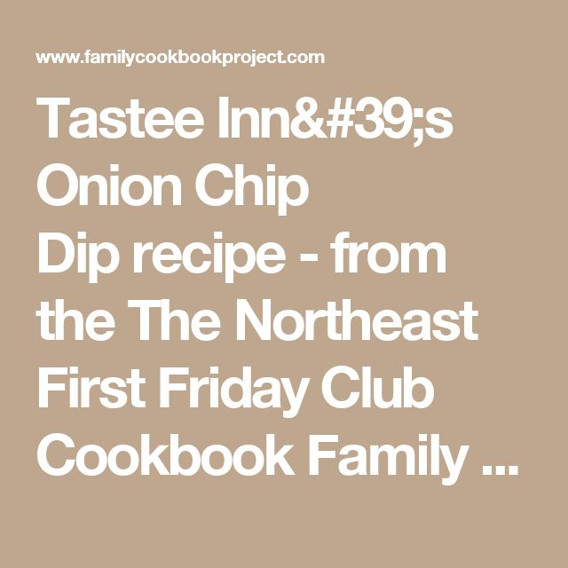 Tastee Inn's Onion Chip Diprecipe - from the The Northeast First Friday Club Cookbook Family Cookbook