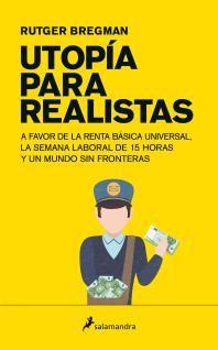 Rutger Bregman: Utopía para realistas: a favor de la renta básica universal, la semana laboral de 15 horas y un mundo sin fronteras.