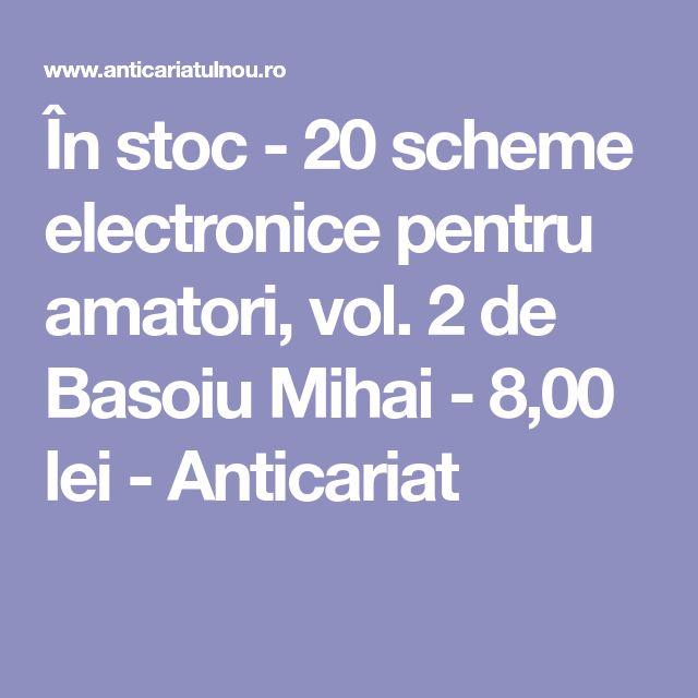 În stoc - 20 scheme electronice pentru amatori, vol. 2 de Basoiu Mihai - 8,00 lei - Anticariat