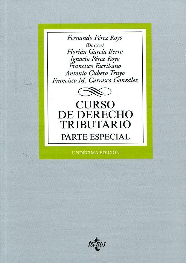 Curso de derecho tributario. Parte especial / Fernando Pérez Royo (director) ; Florián García Berro... [et. al.]. 11ª ed. Tecnos, 2017
