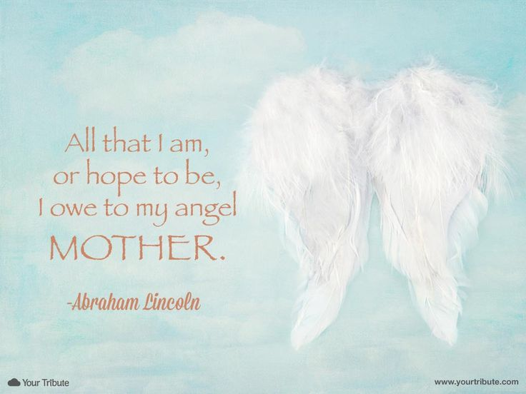 Quote | Abraham Lincoln: All that I am, or hope to be, I owe to my angel Mother. #lossofmother #quotes #grief