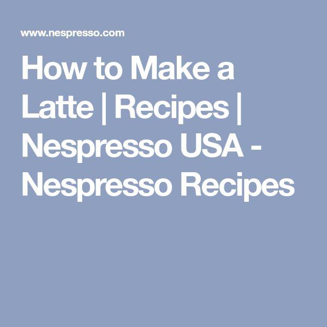 How to Make a Latte | Recipes | Nespresso USA - Nespresso Recipes
