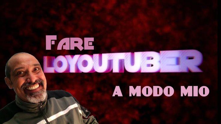 Come fare lo youtuber a modo mio.