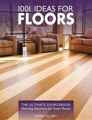 1001 Ideas For Floors, The Ultimate Sourcebook: Flooring Solutions For  Every Room By Emma